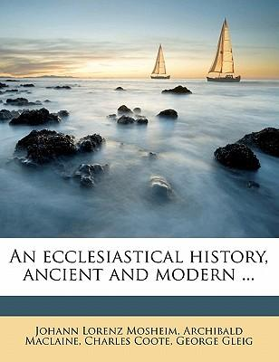 An Ecclesiastical History, Ancient and Modern ...