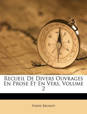 Recueil de Divers Ouvrages En Prose Et En Vers, Volume 2