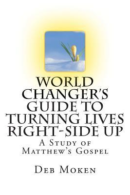 World Changer's Guide to Turning Lives Right-side Up