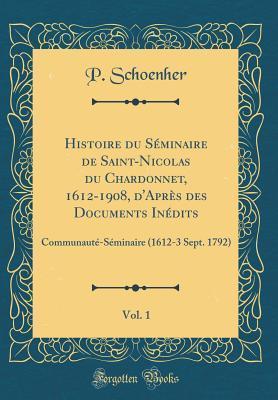 Histoire du Séminaire de Saint-Nicolas du Chardonnet, 1612-1908, d'Après des Documents Inédits, Vol. 1