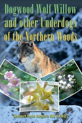 Dogwood, Wolf Willow and Other Underdogs of the Northern Woods