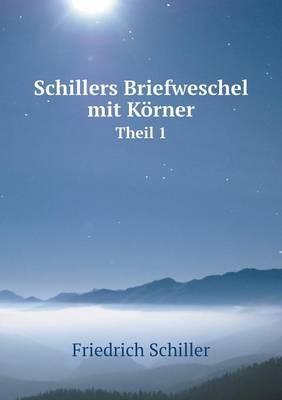 Schillers Briefweschel Mit Korner Theil 1