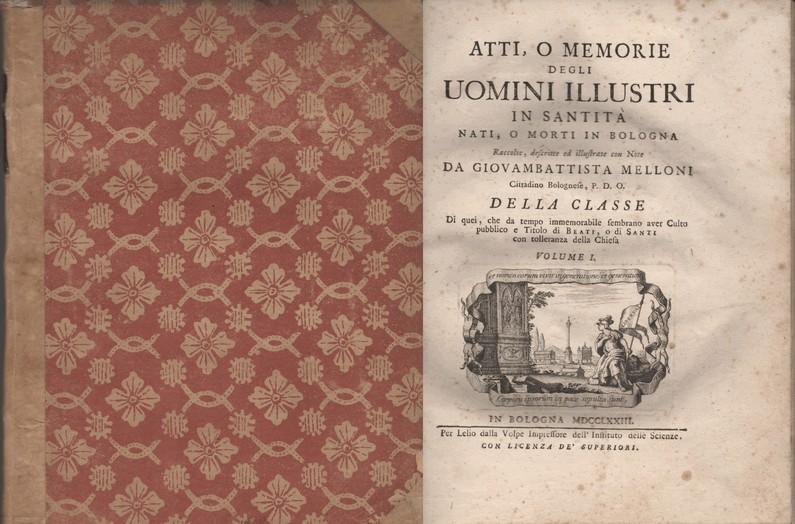 Atti, o memorie degli uomini illustri in santità nati, o morti in Bologna raccolte, descritte ed illustrate con note da Giovambattista Melloni