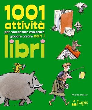 1001 attività per raccontare esplorare giocare creare con i libri