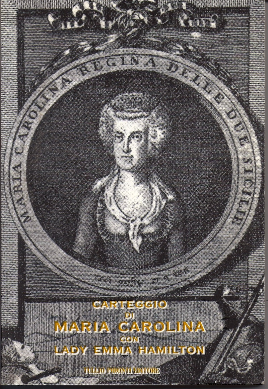 Carteggio di Maria Carolina con Lady Emma Hamilton