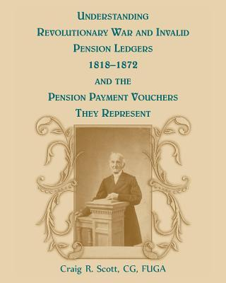 Understanding Revolutionary War and Invalid Pension Ledgers 1818-1872, and the Pension Payment Vouchers They Represent