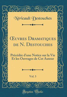 OEuvres Dramatiques de N. Destouches, Vol. 3