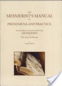 The Mesmerist's Manual of Phenomena and Practice