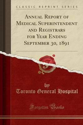 Annual Report of Medical Superintendent and Registrars for Year Ending September 30, 1891 (Classic Reprint)