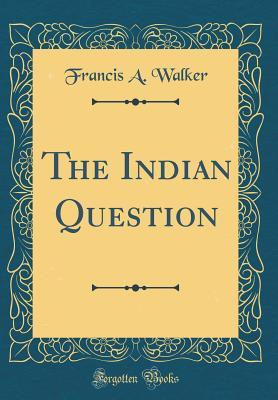 The Indian Question ...