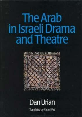 The Arab in Israeli Drama and Theatre