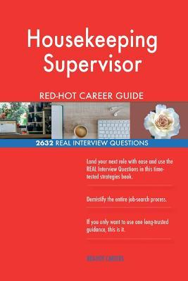 Housekeeping Supervisor RED-HOT Career Guide; 2632 REAL Interview Questions