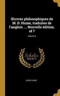 Oeuvres Philosophiques de M. D. Hume, Traduites de l'Anglois. ... Nouvelle Édition. of 7; Volume 6