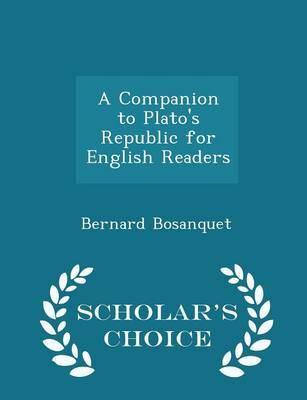 A Companion to Plato's Republic for English Readers - Scholar's Choice Edition