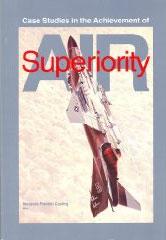 Case Studies in the Achievement of Air Superiority