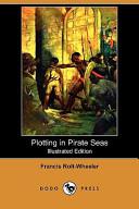 Plotting in Pirate Seas (Illustrated Edition) (Dodo Press)