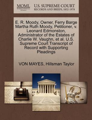 E. R. Moody, Owner, Ferry Barge Martha Ruth Moody, Petitioner, V. Leonard Edmonston, Administrator of the Estates of Charlie W. Vaughn, et al. U.S. Su