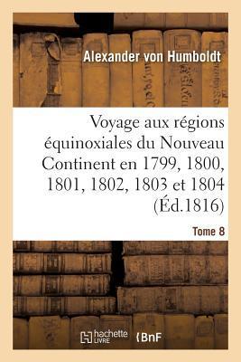 Voyage Aux R gions quinoxiales Du Nouveau Continent. Tome 8