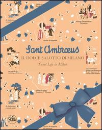Sant'Ambrous. Il dolce salotto di Milano. Ediz. italiana e inglese