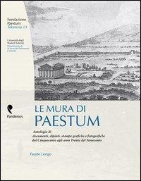 Le mura di Paestum. Antologia di testi, dipinti, stampe grafiche e fotografiche dal Cinquecento agli anni Trenta del Novecento