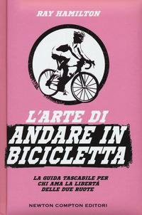 L'arte di andare in bicicletta. La guida tascabile per chi ama la libertà delle due ruote