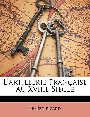 L'Artillerie Franaise Au Xviiie Sicle