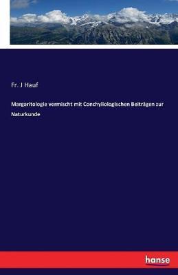 Margaritologie vermischt mit Conchyliologischen Beiträgen zur Naturkunde