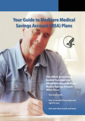 Your Guide to Medicare Medical Savings Account MSA Plans