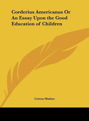 Corderius Americanus Or An Essay Upon the Good Education of Children