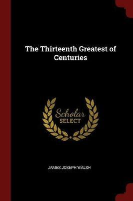 The Thirteenth Greatest of Centuries