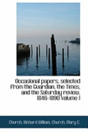 Occasional Papers, Selected from the Guardian, the Times, and the Saturday Review, 1846-1890 Volume