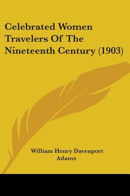 Celebrated Women Travelers Of The Nineteenth Century