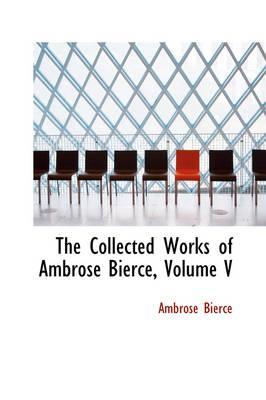 The Collected Works of Ambrose Bierce, Volume V
