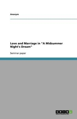 """Love and Marriage in """"A Midsummer Night's Dream"""""""