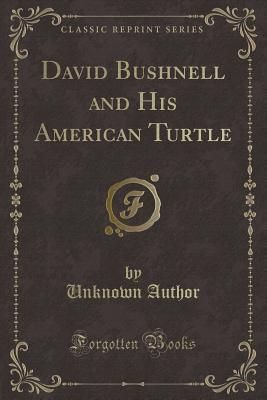 David Bushnell and His American Turtle (Classic Reprint)
