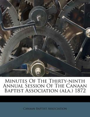 Minutes of the Thirty-Ninth Annual Session of the Canaan Baptist Association (ALA.) 1872