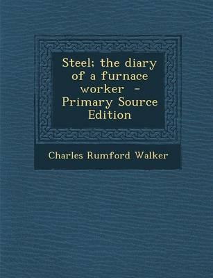 Steel; The Diary of a Furnace Worker - Primary Source Edition