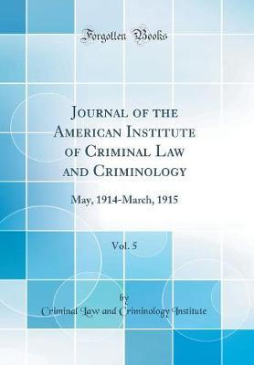 Journal of the American Institute of Criminal Law and Criminology, Vol. 5
