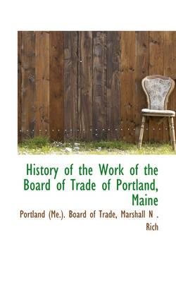 History of the Work of the Board of Trade of Portland, Maine