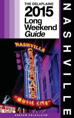 The Delaplaine 2015 Long Weekend Guide Nashville