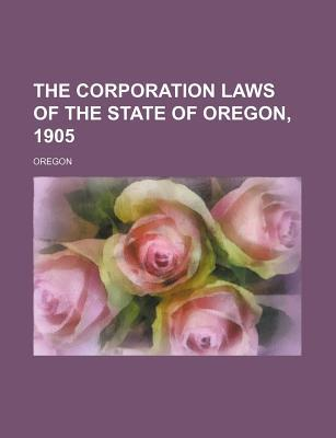 The Corporation Laws of the State of Oregon, 1905