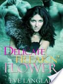 Delicate Freakn' Flo...