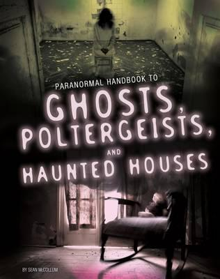 Handbook to Ghosts, Poltergeists, and Haunted Houses (Edge Books