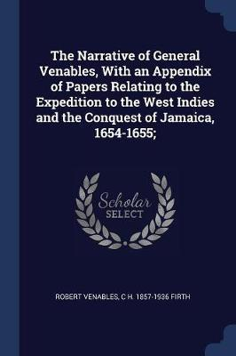 The Narrative of General Venables, with an Appendix of Papers Relating to the Expedition to the West Indies and the Conquest of Jamaica, 1654-1655;