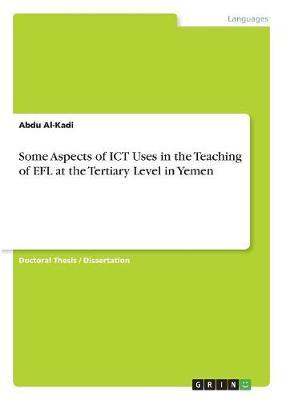 Some Aspects of ICT Uses in the Teaching of EFL at the Tertiary Level in Yemen