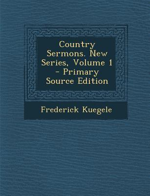 Country Sermons. New Series, Volume 1