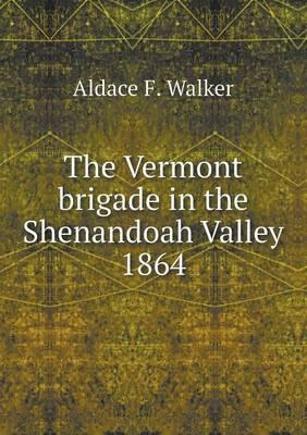 The Vermont Brigade in the Shenandoah Valley 1864
