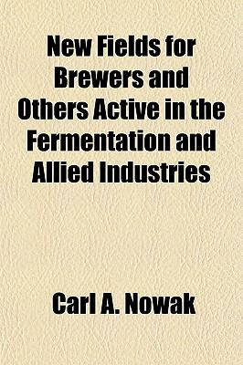 New Fields for Brewers and Others Active in the Fermentation and Allied Industries