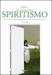 Entrare... nei misteri dello spiritismo. Mondo invisibile e potere degli spiriti, tecniche di comunicazione, medianità