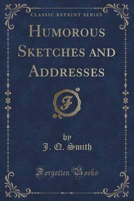 Humorous Sketches and Addresses (Classic Reprint)